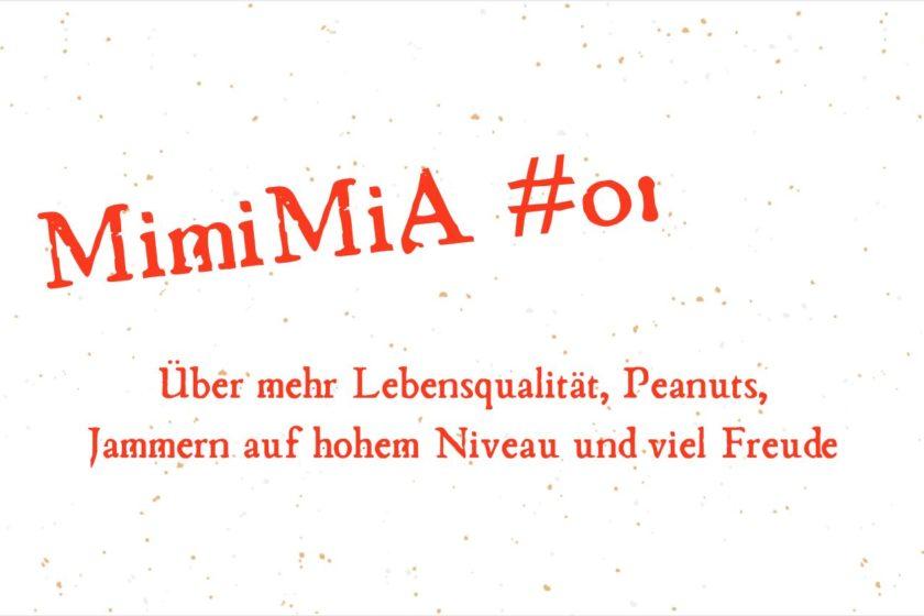 MimiMiA01 Thumbnail 840x560 - MimiMiA #01: Lebensqualität, Peanuts,  Jammern auf hohem Niveau und viel Freude