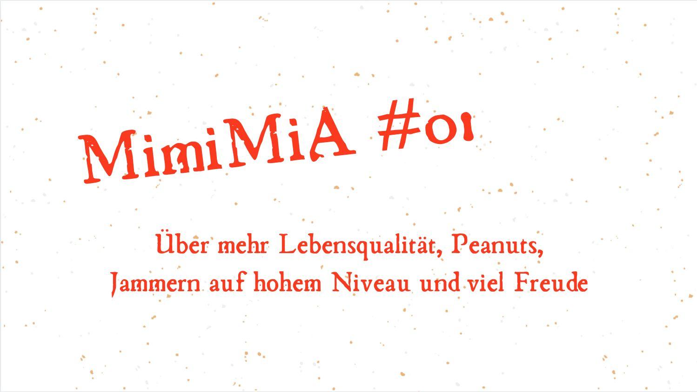 MimiMiA01 Thumbnail - MimiMiA #01: Lebensqualität, Peanuts,  Jammern auf hohem Niveau und viel Freude